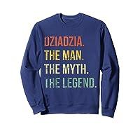 S Dziadzia Man Myth Legend Shirt For Dad Father Grandpa Sweatshirt Navy