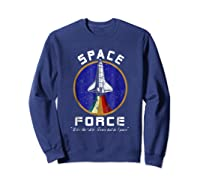 Space Force Like The Air Force But In Space Funny Shirts Sweatshirt Navy