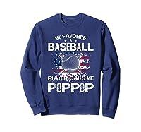 My Favorite Baseball Player Calls Me Poppop Shirt Sweatshirt Navy
