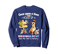 Once Upon A Time I Picked Up A Chihuahua Puppy Shirts Sweatshirt Navy