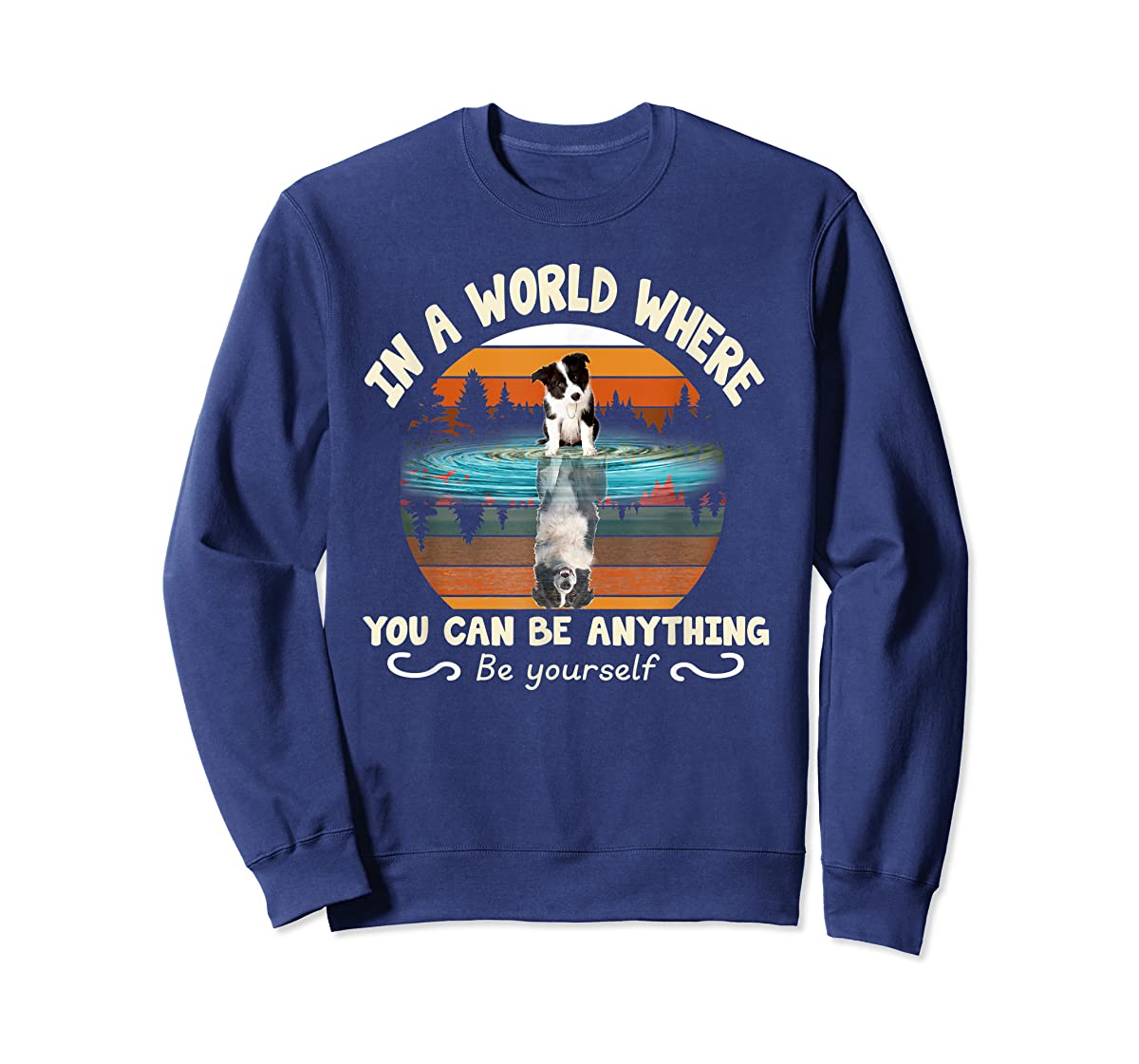 In A World Where You Can Be Anything Border Collie Tshirt-Sweatshirt-Navy