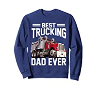 Best Trucking Dad Ever Father's Day Gift Shirts Sweatshirt Navy