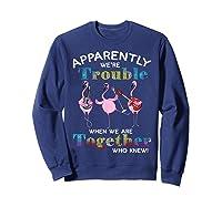 Music Band Flamingos Apparently We're Trouble Ts Shirts Sweatshirt Navy