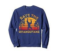 Save Orangutans Vintage Retro Color Distressed Gift Shirts Sweatshirt Navy