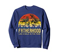 Fatherhood Like A Walk In The Park Father's Day Gift For Dad Shirts Sweatshirt Navy