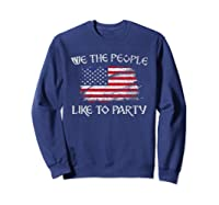 July 04th We The People Like To Party Usa Flag T-shirt Sweatshirt Navy