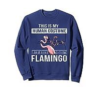This Is My Human Costume I'm Really A Chillin Flamingo Shirt Sweatshirt Navy