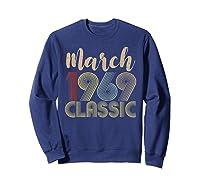 50th Birthday Gift Idea Classic Vintage March 1969 T-shirt Sweatshirt Navy