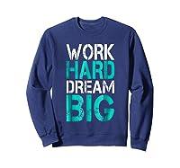 Work Hard Dream Big Shirts Sweatshirt Navy