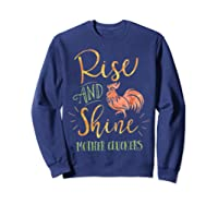 Rise And Shine Mother Cluckers Shirt Sweatshirt Navy