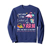 Once Upon A Time I Pickep Up Yarn And The Rest Is History Shirts Sweatshirt Navy