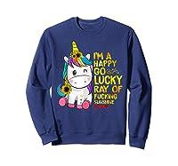 I'm A Happy Go Lucky Ray Of Fucking Sunshine Unicorn Shirts Sweatshirt Navy