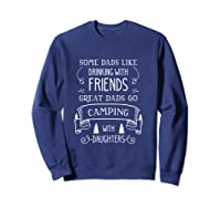 Some Dads Like Drinking With Friends Great Dads Go Camping Shirts Sweatshirt Navy