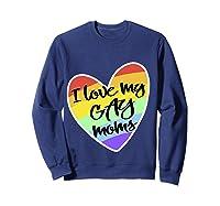 Love My Gay Moms Lgbt Pride Gift Gay Lesbian March Shirts Sweatshirt Navy