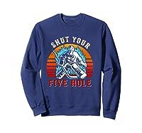 Shut Your Five Hole Retro Funny Hockey Goalie Shirts Sweatshirt Navy