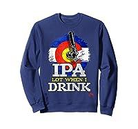 Lot When I Drink Colorado Craft Beer Gift Shirts Sweatshirt Navy