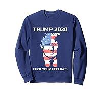 Fuck Your Feelings Trump 2020 T-shirt Sweatshirt Navy