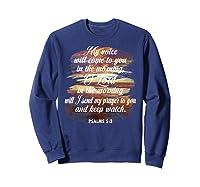 Christian Prayer Bible Verse Psalms 5 3 Quote T Shirt Sweatshirt Navy