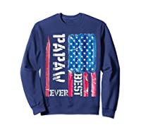 Best Papaw Ever Distressed American Flag For Dad Shirts Sweatshirt Navy