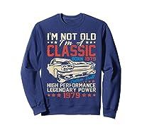 Vintage 40th Birthday I'm Not Old I'm Classic 1979 Car Shirts Sweatshirt Navy