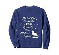 Less Than 2 Of The World Has A Phd Unicorn Shirts Sweatshirt Navy