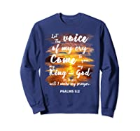 Christian Prayer Bible Verse Psalms 5 2 Quote T Shirt Sweatshirt Navy