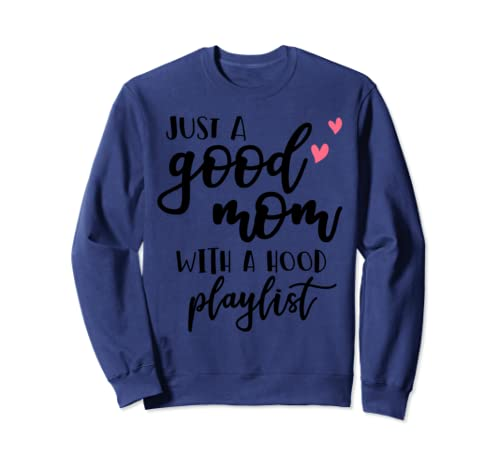 Just A Good Mom With A Hood Playlist Funny Mother Gift Sweatshirt