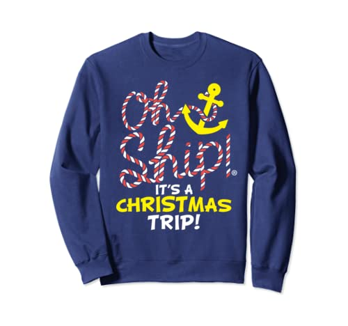 Oh Ship It's a Christmas Trip - Christmas Cruise Shirts Sweatshirt