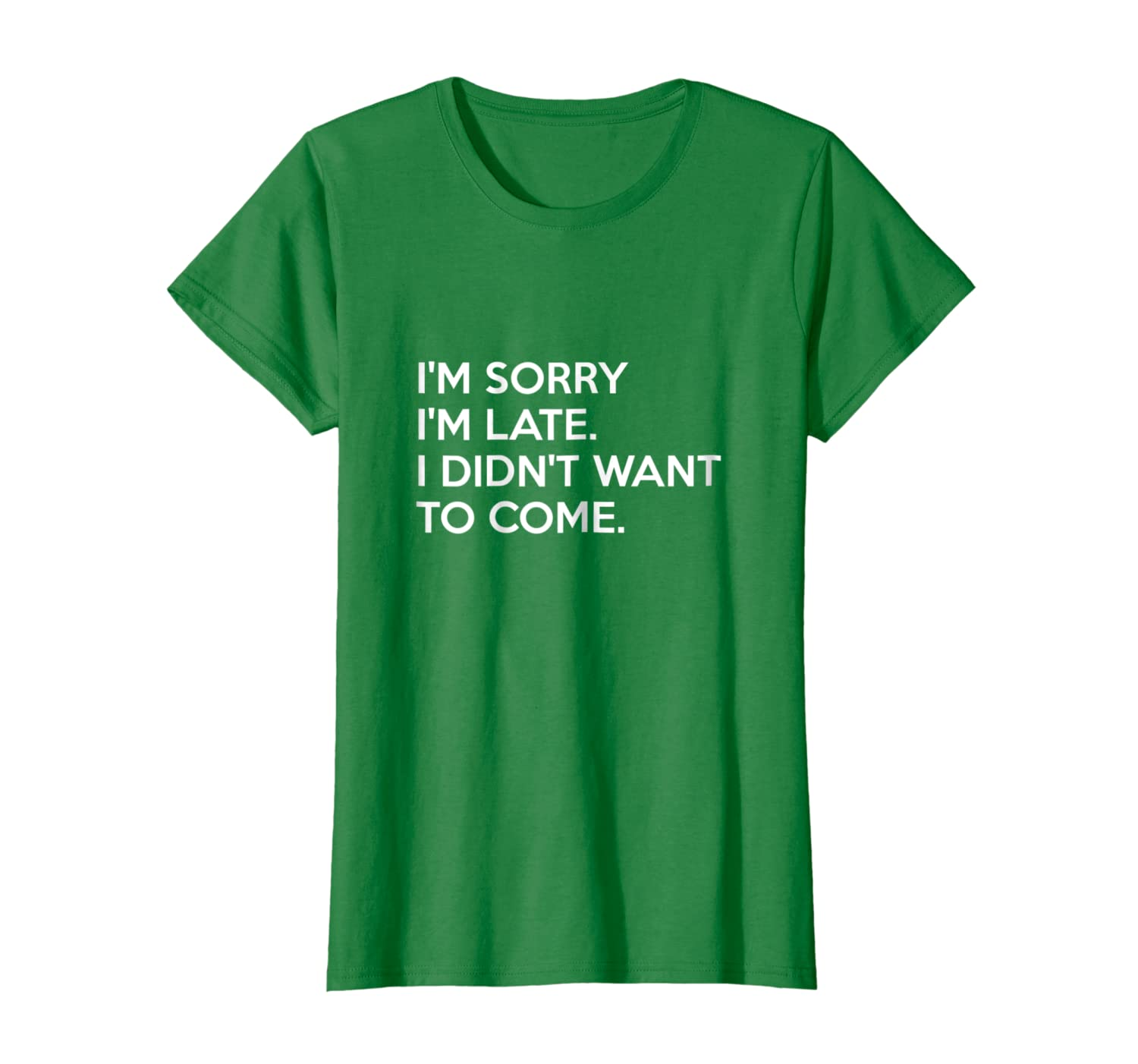 130bd58d159e Amazon.com: I'm Sorry I'm Late I Didn't Want To Come T-Shirt: Clothing
