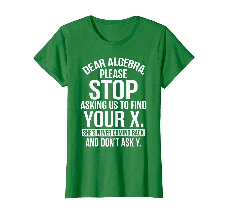018701f195a3 Amazon.com: Funny Math T Shirts - Gifts For Math Lovers - Dear Algebra:  Clothing