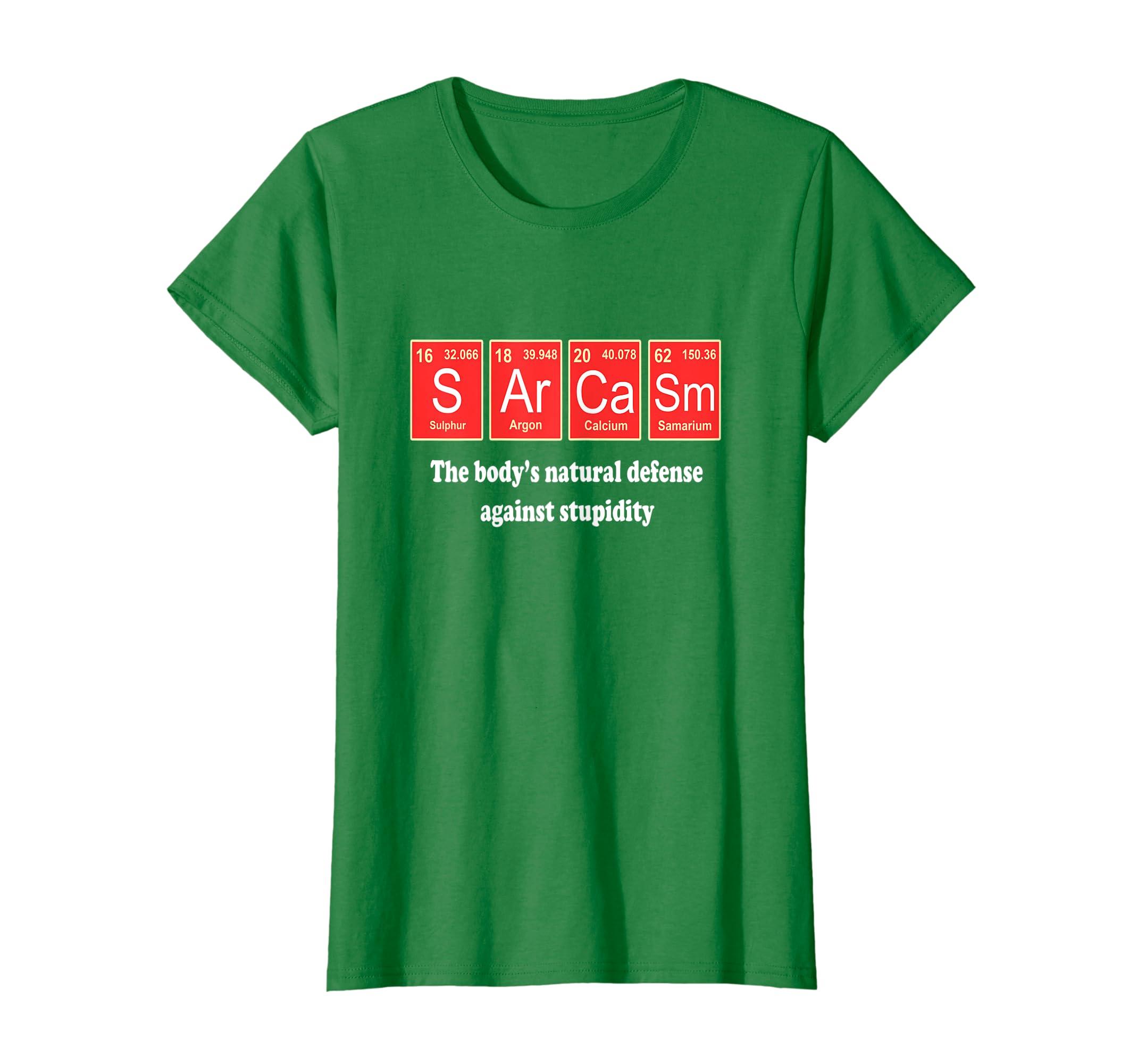 939b4c282 Amazon.com: Sarcasm The Body's Natural Defense Against Stupidity T-Shirt:  Clothing
