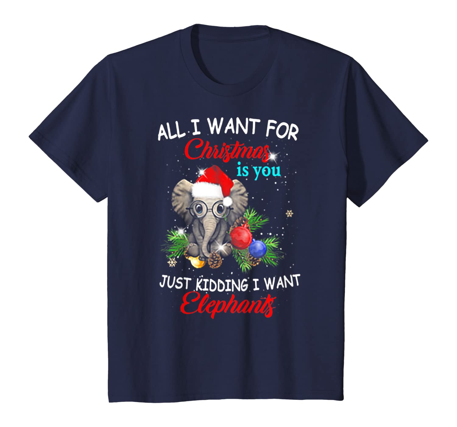 All I Want For Christmas is You Just Kidding I Want Elephant T-Shirt