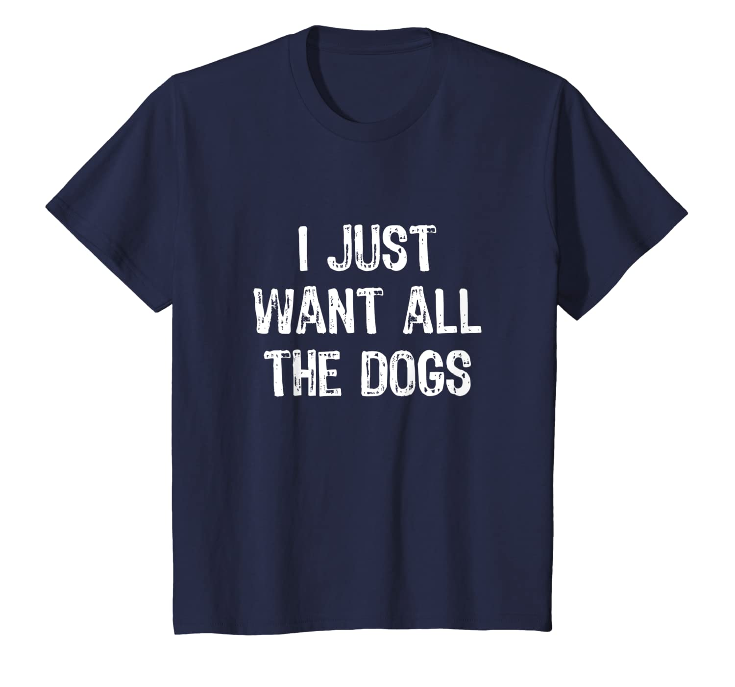 574c6e0c77f6a Amazon.com: I Just Want All The Dogs Funny Dog Lover Gift T-Shirt ...