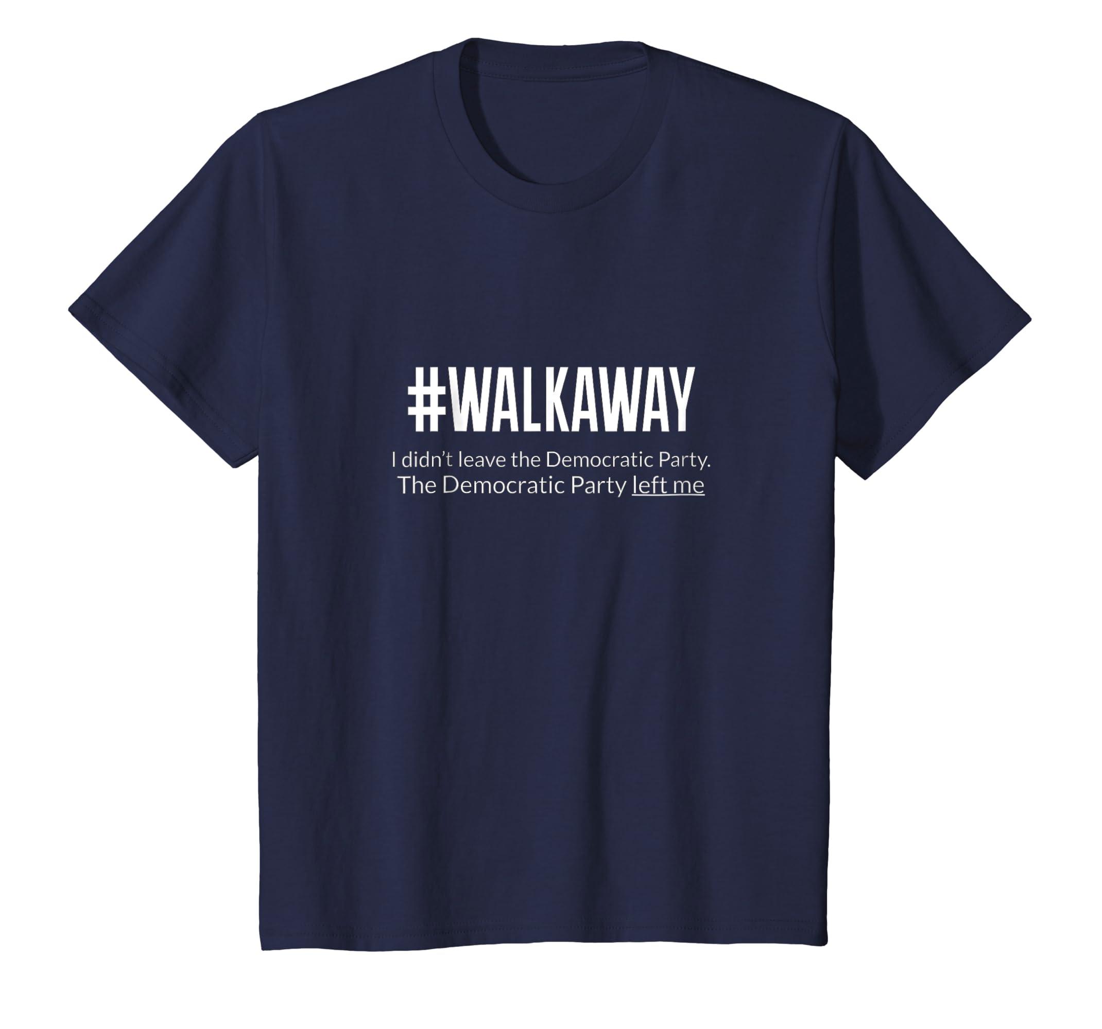 #Walkaway Shirt   The Democrats Left Me Tee