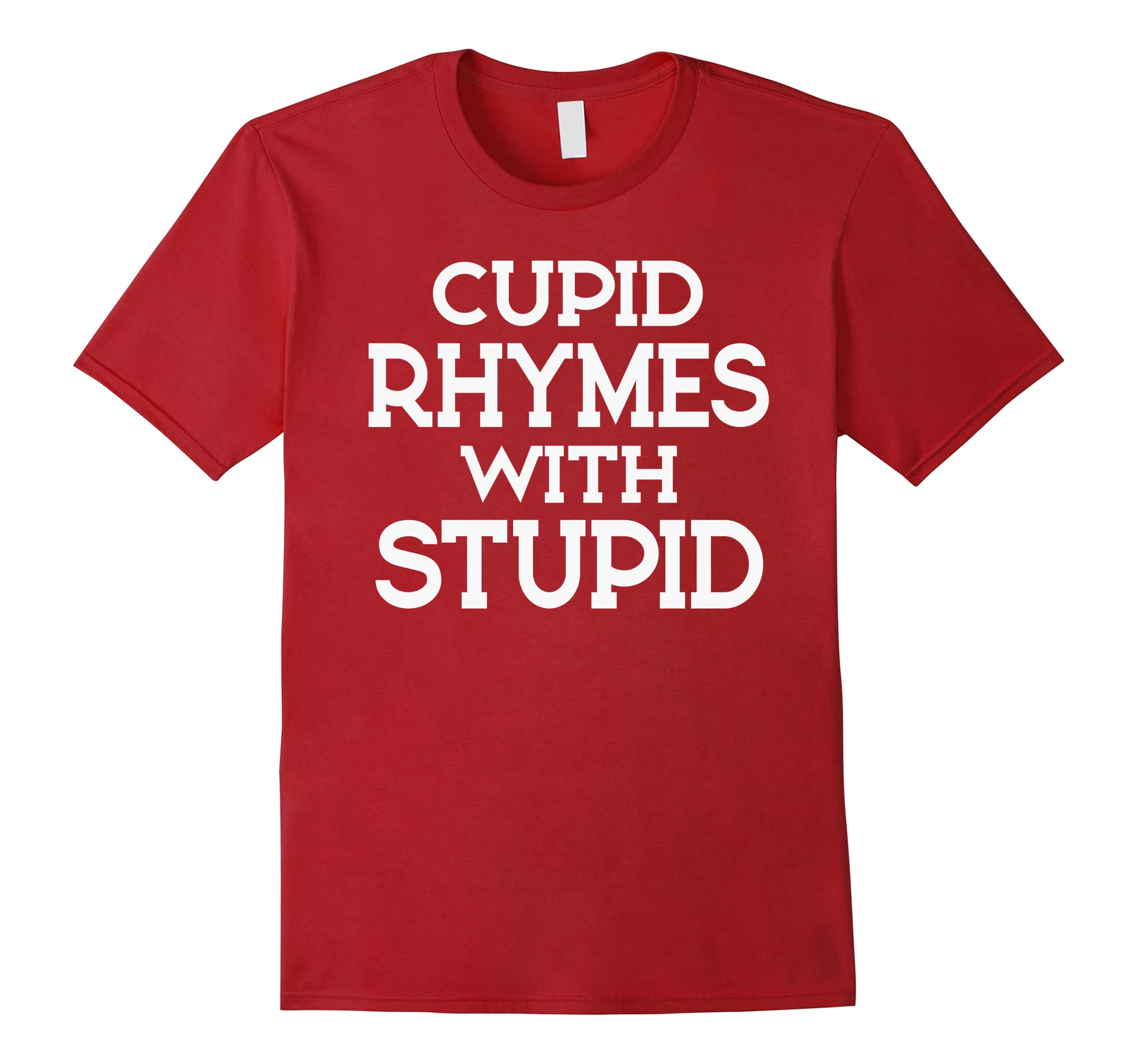 Cupid Rhymes With Stupid Shirt Anti-Valentine's Day T-shirt