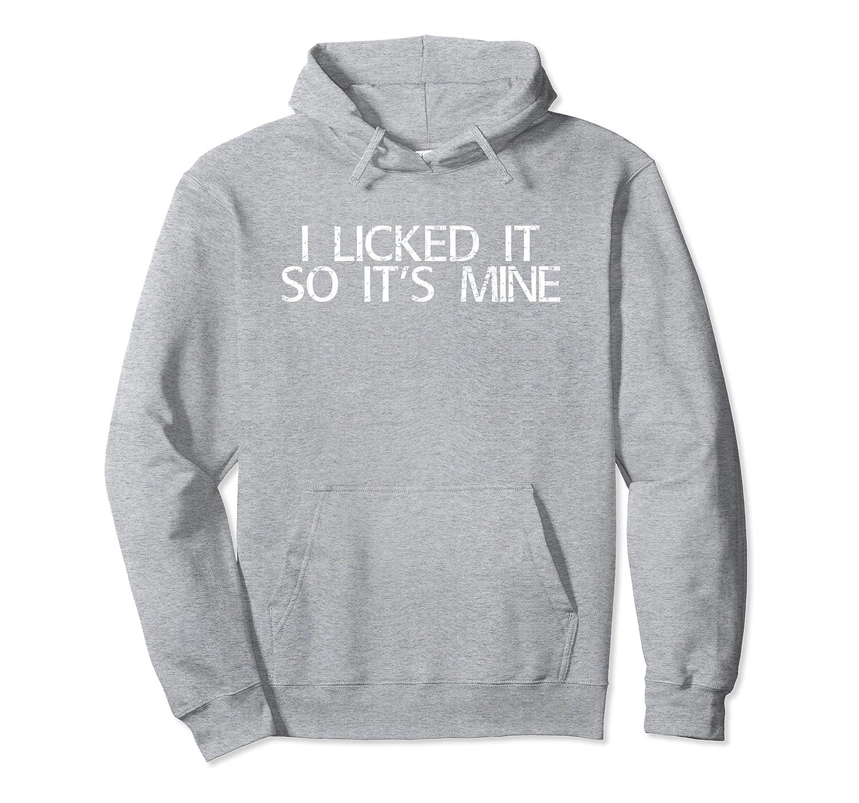 I LICKED IT SO IT'S MINE Funny Lesbian Gay Gift Idea Pullover Hoodie-Awarplus