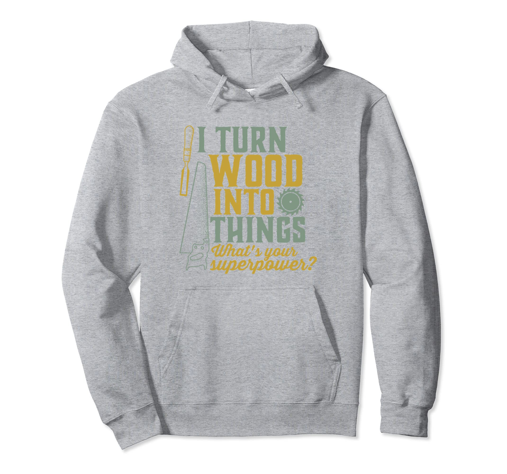 I Turn Wood Into Things Funny Woodworker Carpenter Hoodie-ANZ