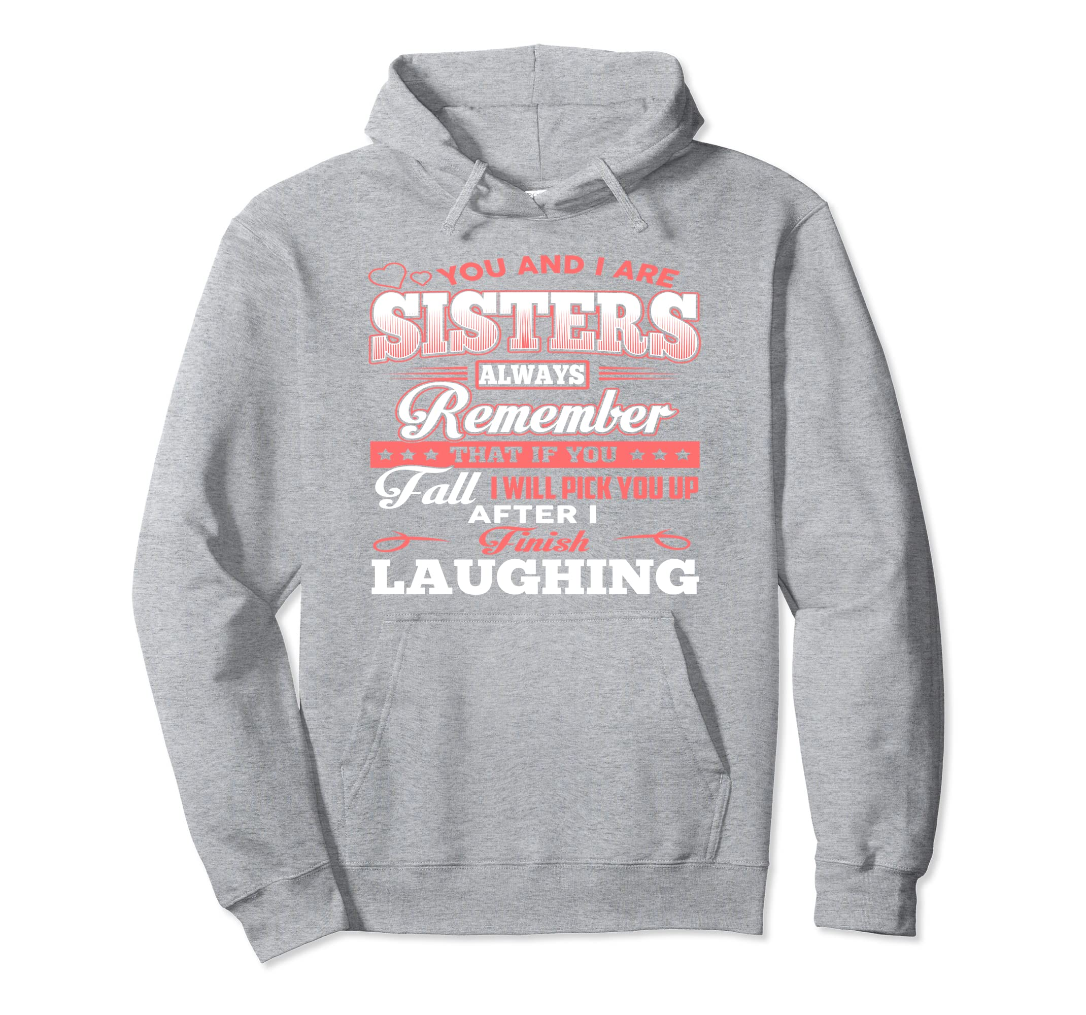 You And I Are Sisters Always remember Hoodie Shirt-azvn