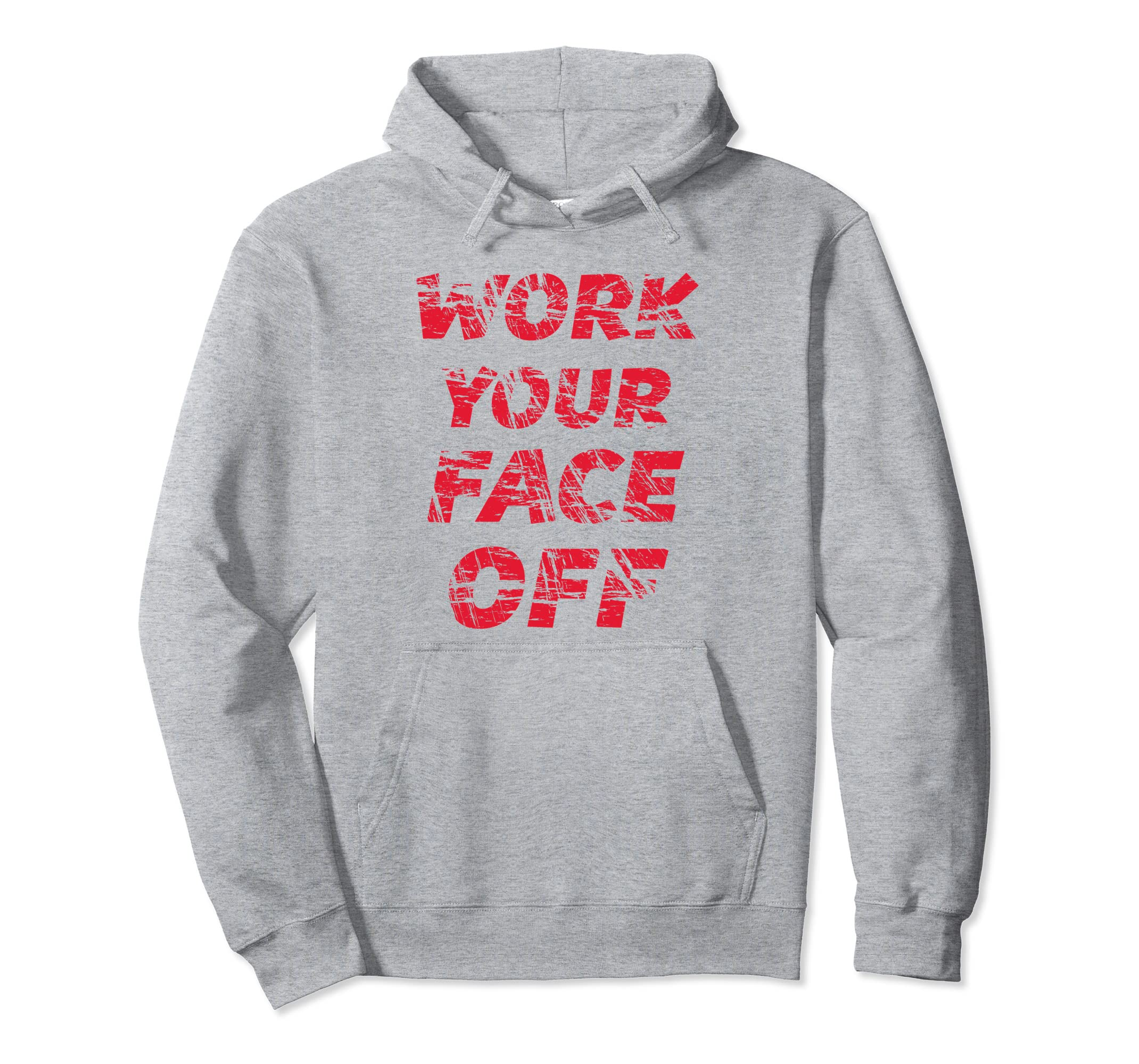 WORK YOUR FACE OFF - Hoodie | Hooded Sweatshirt-SFL