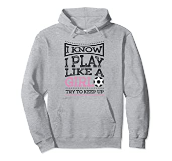 cb22251b1 Image Unavailable. Image not available for. Color: I Know I Play Like A Girl  - Soccer Hoodie Pullover Gift