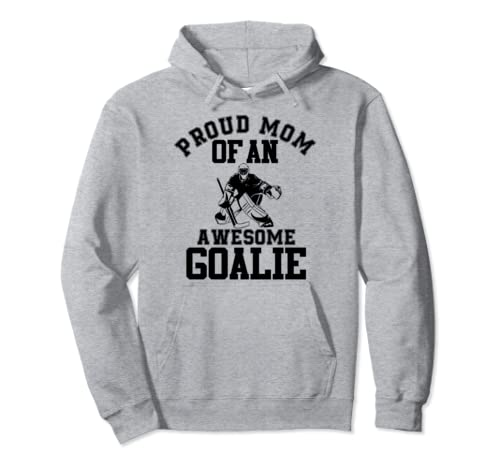 Proud Mom Of An Awesome Goalie Hockey Mom Mothers Day Gift Pullover Hoodie