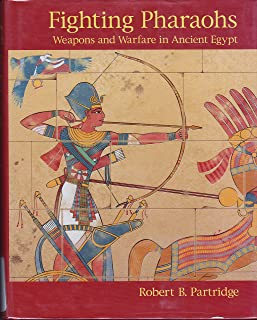 Fighting Pharaohs: Weapons and Warfare in Ancient Egypt by Robert B. Partridge (2002-12-01)