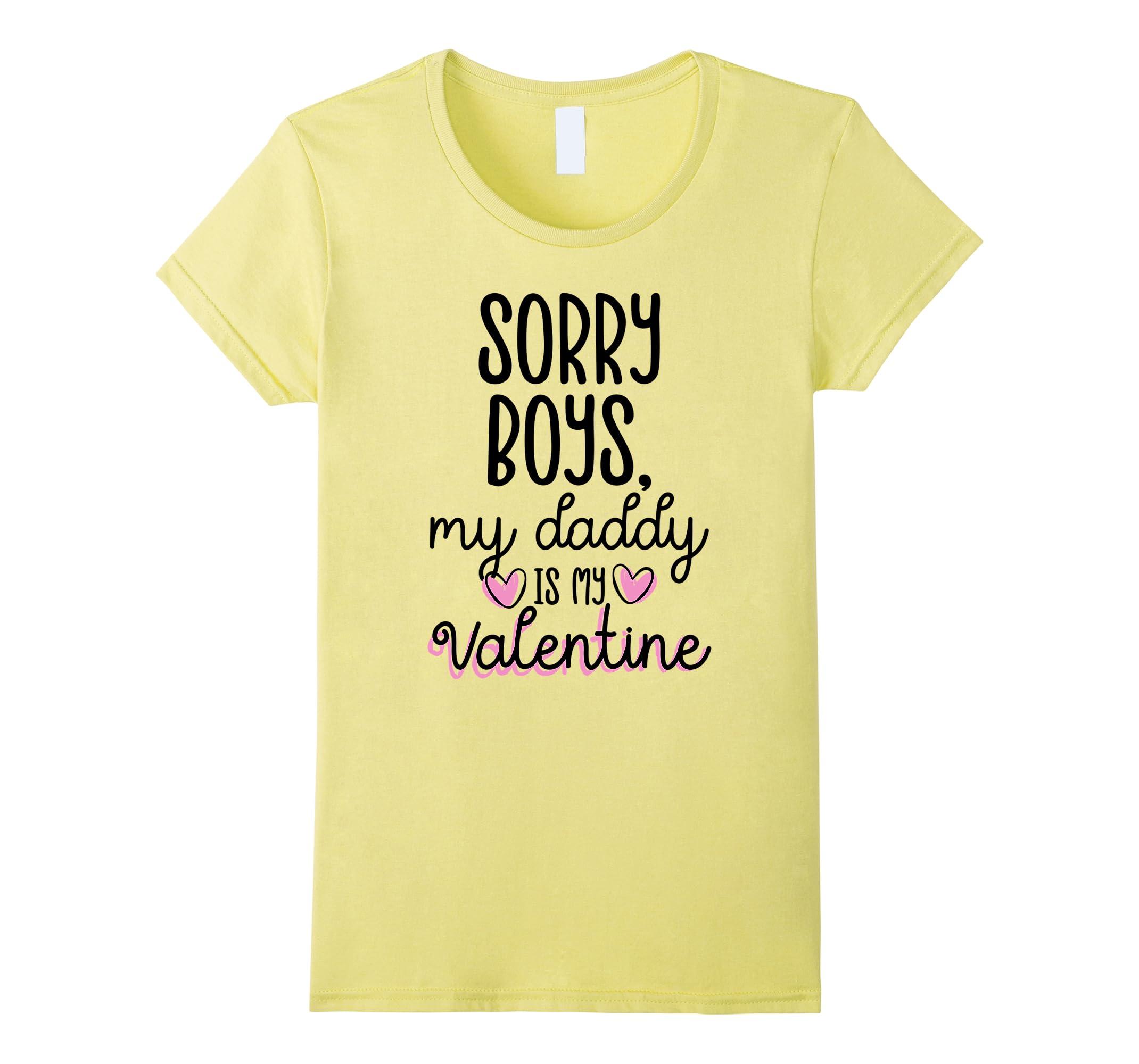 Sorry Boys Daddy Is My Valentine Shirt - Daddys Girl-RT