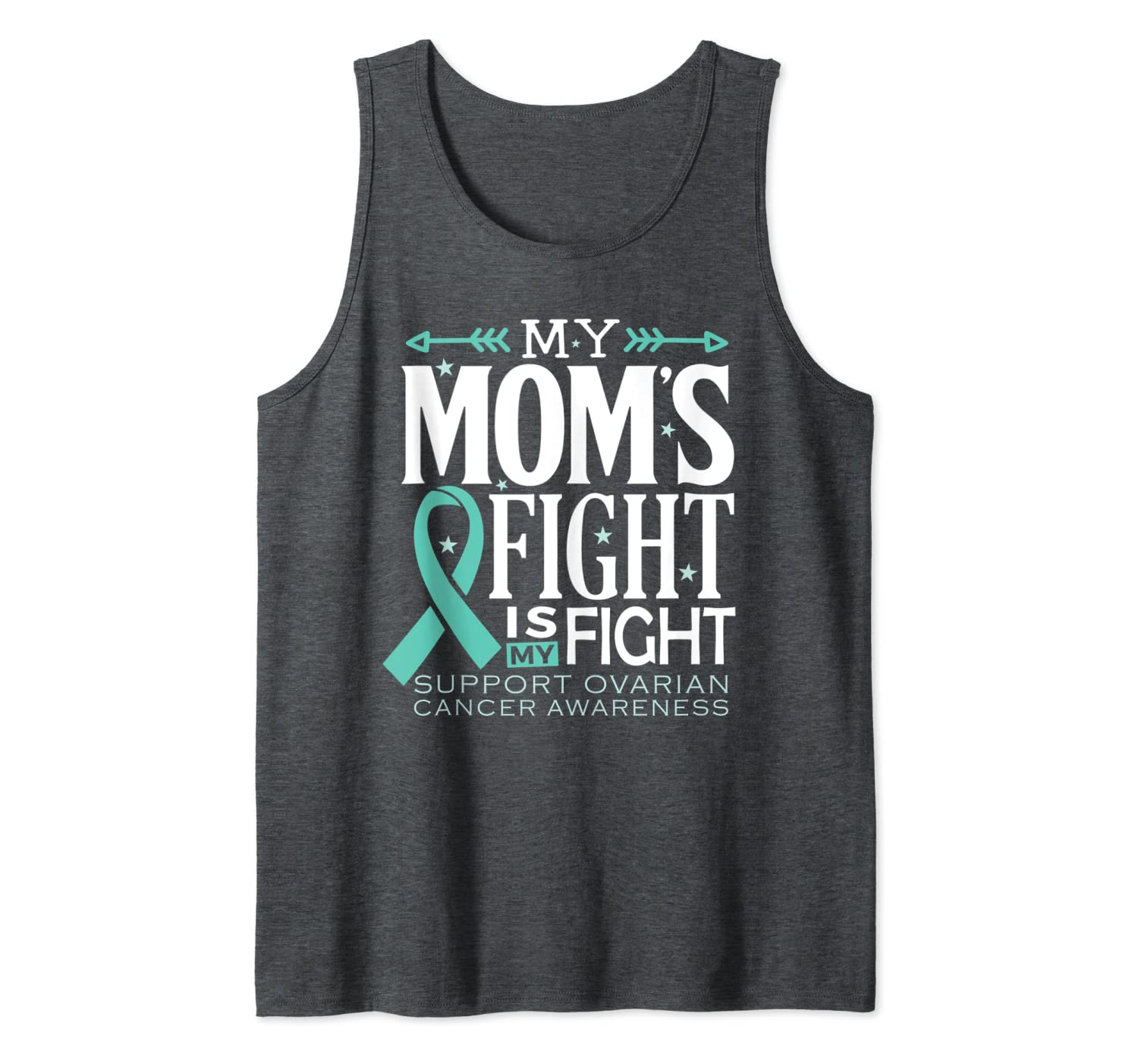 Amazon Com My Mom S Fight Is My Fight Ovarian Cancer Awareness Tank Top Clothing