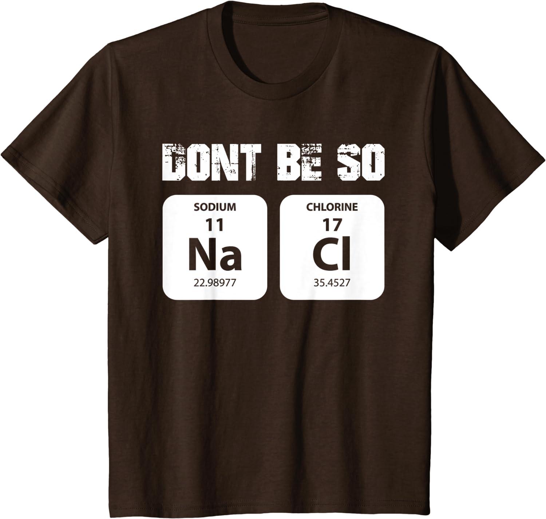 Chemist Gift Chemistry Gift Chemistry Shirt Chemistry Teacher Periodic Table Shirt Science Shirt Don/'t Be So Salty T-Shirt