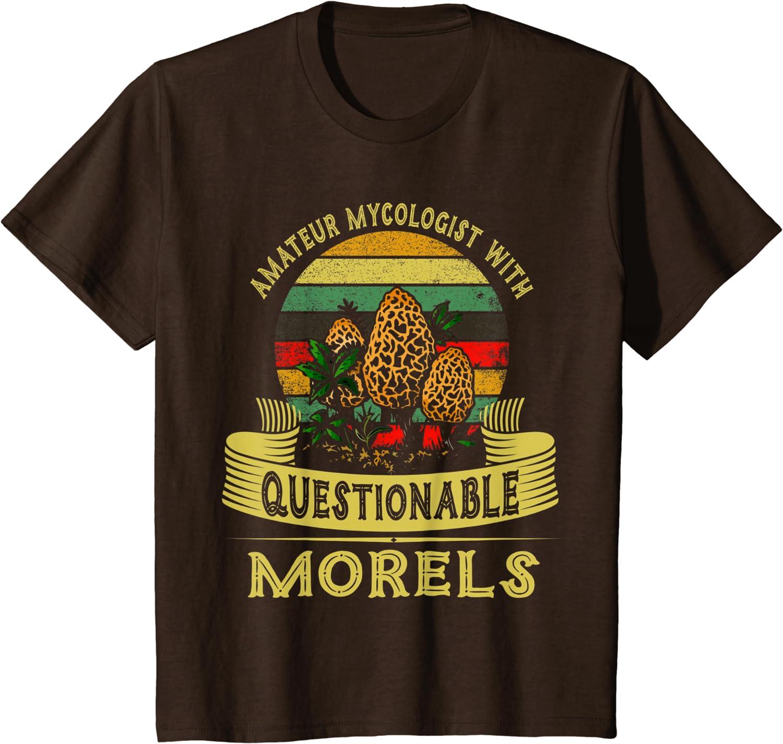 Mushroom Funny Amateur Mycologist With Questionable Morels Tshirt Unisex