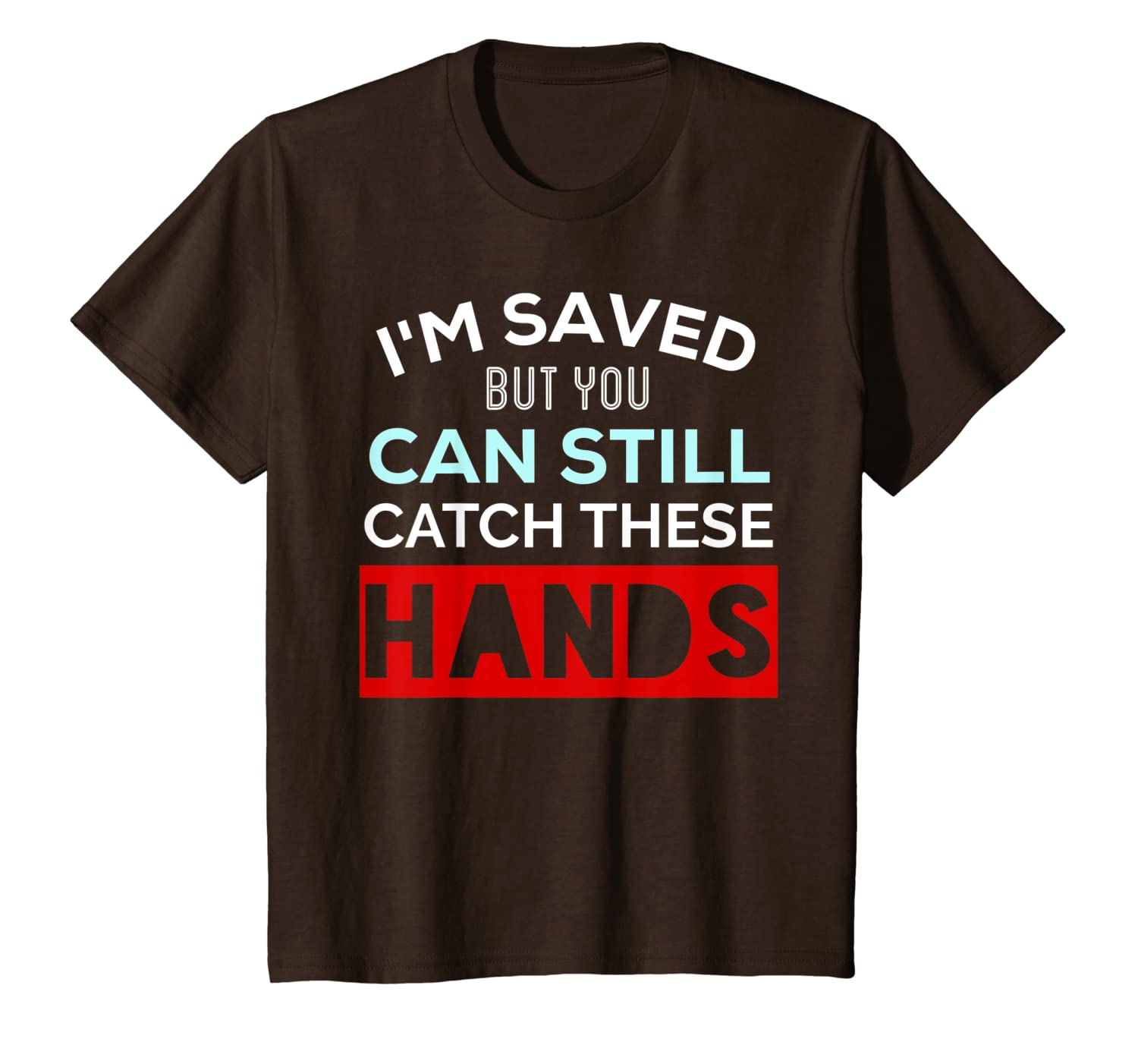 ee626e58fb7af Amazon.com: I'm Saved But You Can Still Catch These Hands Funny T ...