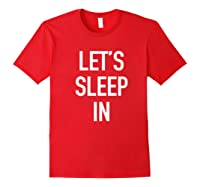 Lets Sleep In - Funny Lazy Day Pajama Quote T-shirt Red