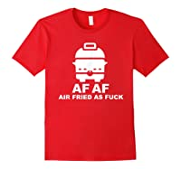 Air Fried As Fuck Shirts Red
