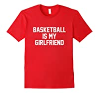 Basketball Is My Girlfriend Shirts Red